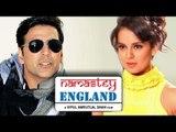 Namaste England   Akshay Kumar To Romance Kangana Ranaut