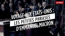 Voyage aux Etats-Unis : les petites phrases d'Emmanuel Macron
