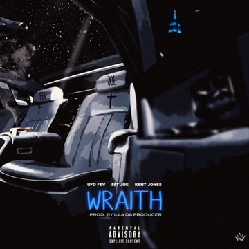"""Wraith"" - UFO Fev feat. Fat Joe & Kent Jones."