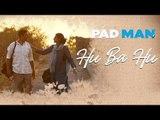 Hu Ba Hu - Song OUT   Padman   Akshay Kumar & Sonam Kapoor   Amit Trivedi   Kausar Munir