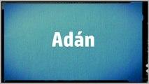 Significado Nombre ADAN - ADAN Name Meaning