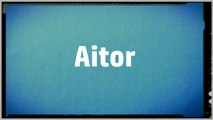Significado Nombre AITOR - AITOR Name Meaning