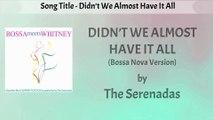 The Serenadas - Didn't We Almost Have It All (Bossa Nova Version) Lyrics Video