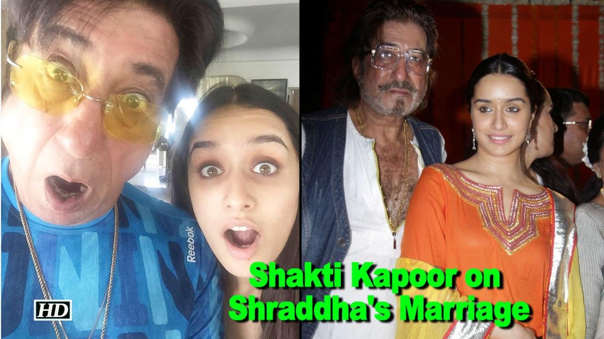 Shakti Kapoor on daughter Shraddha's Marriage
