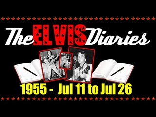 The Elvis Diaries - 1955 - July 11 to July 26