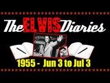 The Elvis Diaries - 1955 - June 3 to July 3