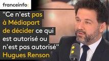 """""""Ce n'est pas à Médiapart de décider ce qui est autorisé ou n'est pas autorisé (...) dans cette situation les hommes politiques, et a fortiori ceux qui réussissent sont scrutés avec un microscope"""" réagit Hugues Renson"""