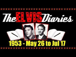 The Elvis Diaries - 1953 - May 26 to July 17