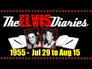 The Elvis Diaries - 1955 - July 29 to August 15