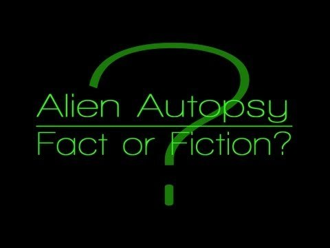 Alien Autopsy - Fact or Fiction???