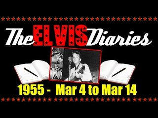 The Elvis Diaries - 1955 - March 4 to March 14