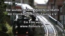 Die wunderschöne Modelleisenbahn der Eisenbahnfreunde Taunus in Spur H0 - Ein Video von Pennula zum Thema Modellbau und Spielzeug-Eisenbahn