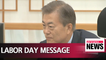 President Moon' Labor Day message underscores protecting labor rights is not issue of ideology