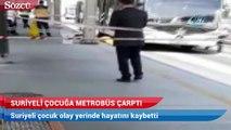 Metrobüs durağına kaçak olarak girmeye çalışan Suriyeli çocuğa metrobüs çarptı
