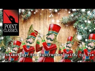Tchaikovsky: The Nutcracker Suite, Op. 71a [Full Suite]
