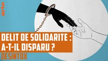 Délit de solidarité : a-t-il disparu ? - DÉSINTOX - 02/05/2018