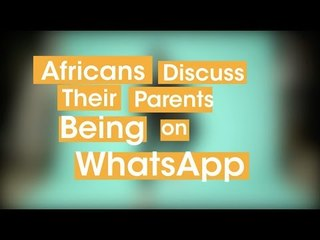 Africans Discuss Their Parents Being on Whatsapp