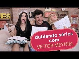 DUBLANDO NOSSAS SÉRIES FAVORITAS FT. VICTOR MEYNIEL