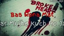 Bas Rona Mat | WhatsApp Status Video | Story Of A Broken Heart | Sad WhatsApp Status | Broken Heart