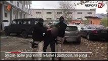"""Report TV - Shkodër, Operacioni """" Balerinat"""" shkatërrohet grupi kriminal"""