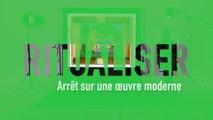 MOOC l'art moderne et contemporain en 8 gestes – RITUALISER - Arrêt sur une œuvre moderne
