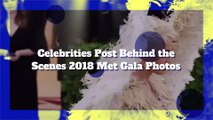 Celebrities Post Behind the Scenes 2018 Met Gala Photos