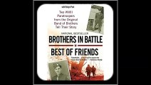 Brothers in Battle, Best of Friends Two WWII Paratroopers from the Original Band of Brothers Tell T