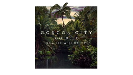 Gorgon City - Go Deep
