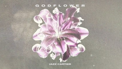 Jazz Cartier - GODFLOWER