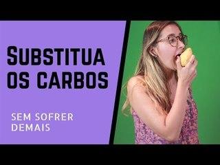 SAIBA COMO SUBSTITUIR OS CARBOIDRATOS SEM SOFRER!!!