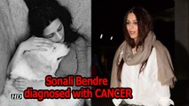 Sonali Bendre diagnosed with CANCER!