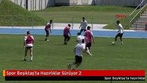 Spor Beşiktaş'ta Hazırlıklar Sürüyor 2