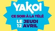 Yakoi à regarder à la télé ce soir (jeudi 12 avril) ?