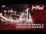 Cresce no Brasil o Estado de Exceção