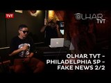 Olhar TVT - Philadelphia SP - RAP com Amor & Fake News - Notícias Falsas sob Medida 2/2