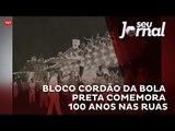 Bloco Cordão da Bola Preta comemora 100 anos nas ruas