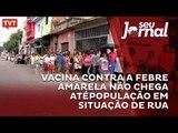 Vacina contra a febre amarela não chega até população em situação de rua