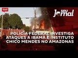 Polícia Federal investiga ataques a IBAMA e Instituto Chico Mendes no Amazonas