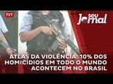 Atlas da Violência: 10% dos homicídios em todo o mundo acontecem no Brasil