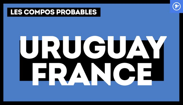 Uruguay-France : les compos probables