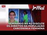 Seminário no Rio de Janeiro discute os direitos da população carcerária feminina