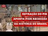 Retração do PIB aponta pior recessão da história do Brasil