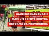 Gaúchos inauguram mais um comitê contra reforma da Previdência