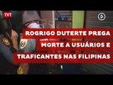 Rogrigo Duterte prega morte a usuários e traficantes de drogas nas Filipinas