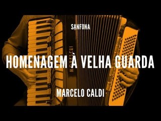 Marcelo Caldi || Homenagem à Velha Guarda || Sanfona