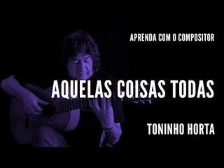 Toninho Horta || Aquelas Coisas Todas || Aprenda com o compositor