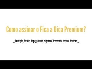 Como assinar o Fica a Dica Premium?