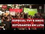 Especial TVT 6 anos: Estudantes em Luta