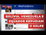 Bolívia, Equador e Venezuela repudiam golpe e chamam embaixadores
