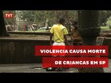 Violência causa morte de crianças nas ruas de São Paulo